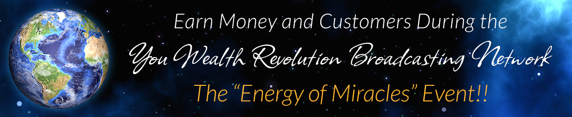 "Earn Money and Customers During the You Wealth Global Summit ""The Energy of Miracles"" Event!!"