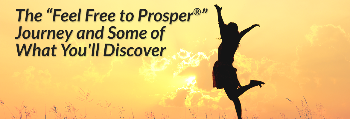 "The ""Feel Free to Prosper®"" Journey and Some of What You'll Discover"