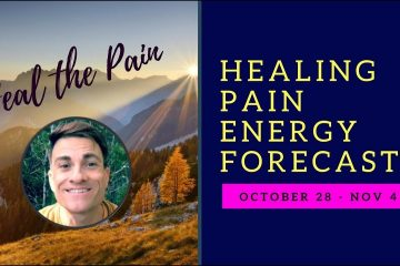 How to Heal Stop Pain: 10/29-11/4 - Energy Forecast Energy Update