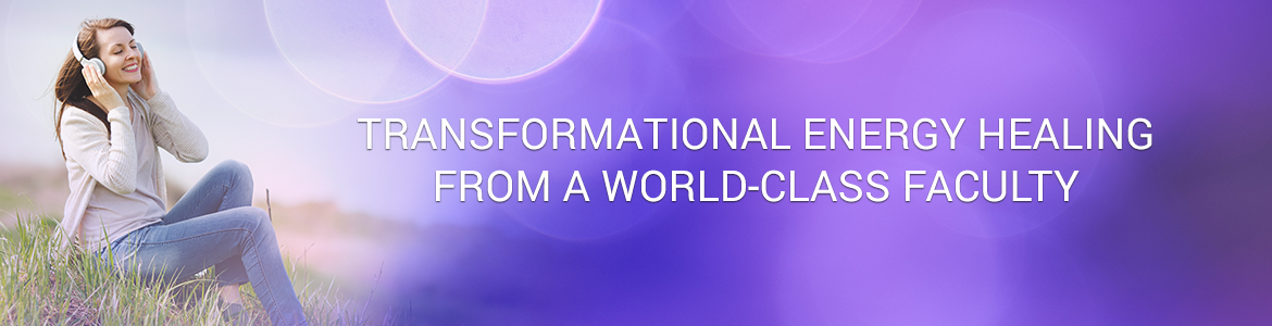 Transformational Energy Healing from a World-Class Faculty