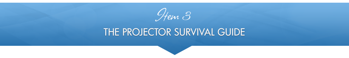 Item 3: The Projector Survival Guide