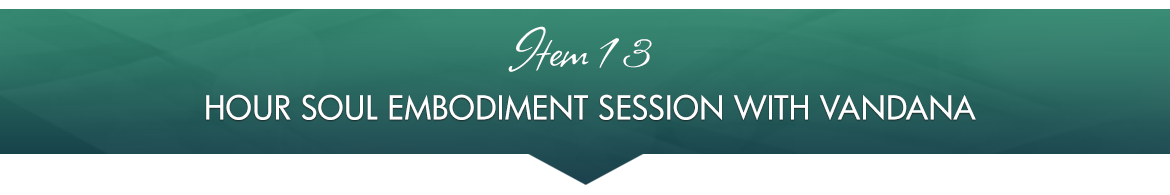 Item 13: 1-Hour Soul Embodiment Session with Vandana