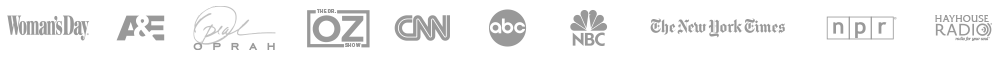 Woman's Day, A&E, Oprah, Dr Oz, CNN, OWN, ABC, NBC, The New Your Times, NPR, Hayhouse Radio