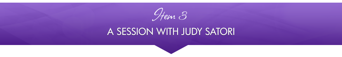 Item 3: A Session with Judy Satori
