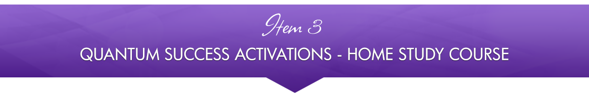 Item 3: Quantum Success Activations — Home Study Course
