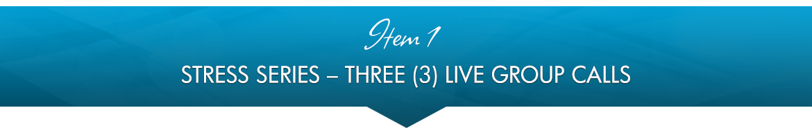 Item 1: Stress Series — Three (3) Live Group Calls