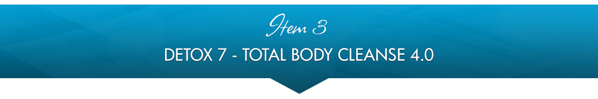 Item 3: Detox 7 — Total Body Cleanse 4.0