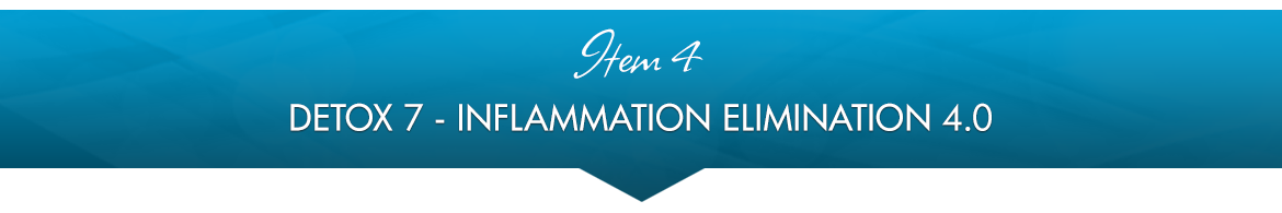Item 4: Detox 7 & Inflammation Elimination 4.0