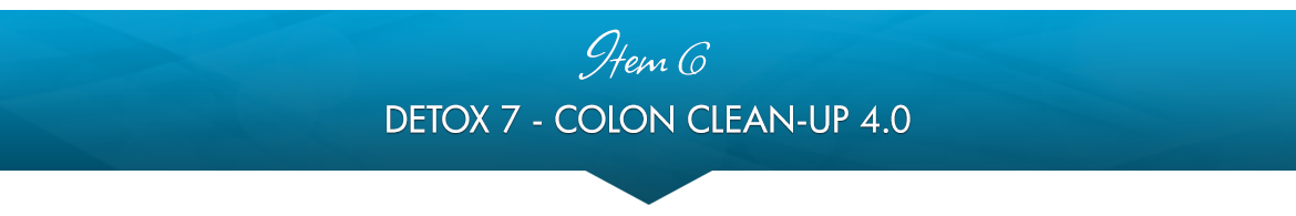 Item 6: Detox 7 — Colon Clean-Up 4.0