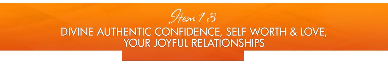 Item 13: Divine Authentic Confidence, Self Worth & Love; Your Joyful Relationships