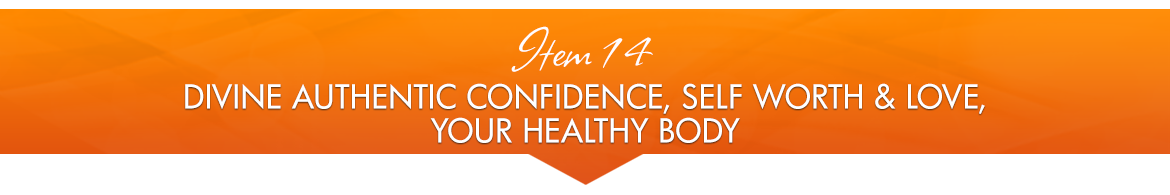 Item 14: Divine Authentic Confidence, Self Worth & Love; Your Healthy Body