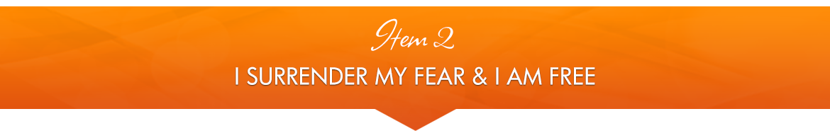 Item 2: I Surrender My Fear, and I Am Free