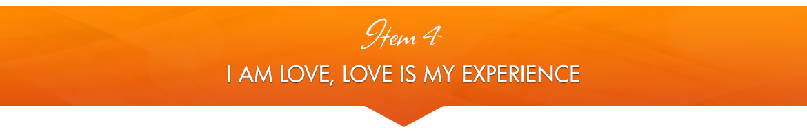 Item 4: I Am Love, Love Is My Experience