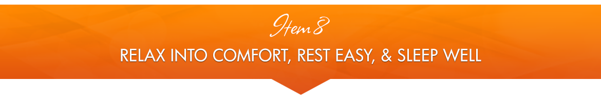Item 8: Relax into Comfort, Rest Easy, and Sleep Well