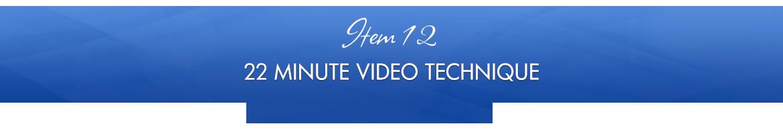 Item 12: 22-Minute Video Technique