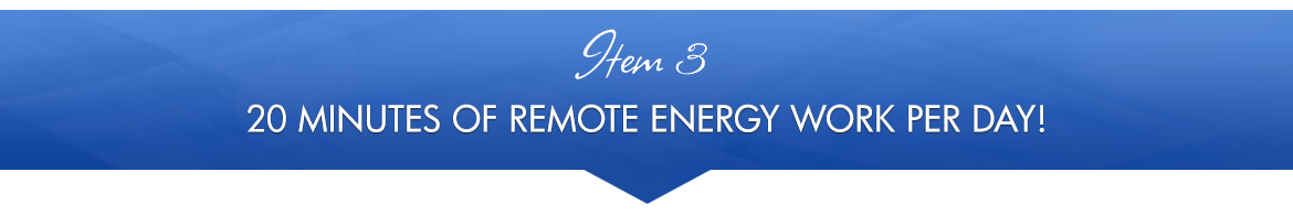Item 3: 20 Minutes of Remote Energy Work per Day!