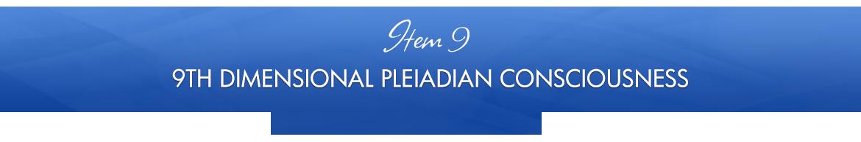 Item 9: 9th Dimensional Pleiadian Consciousness