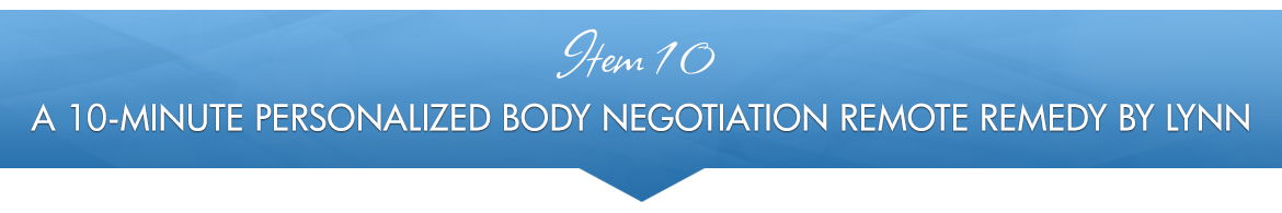 Item 10: A 10-minute Personalized Body Negotiation Remote Remedy by Lynn