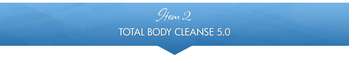 Item 2: Total Body Cleanse 5.0