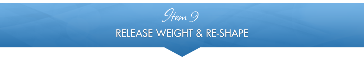 Item 9: Release Weight & Re-shape