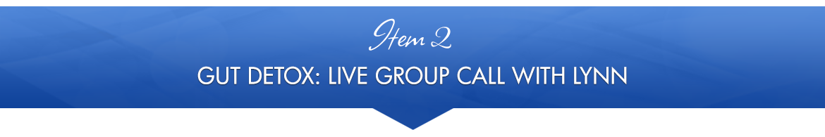 Item 2: Gut Detox: Live Group Call with Lynn