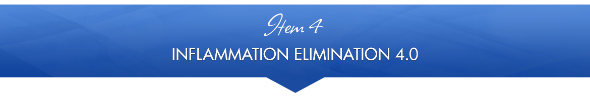 Item 4: Inflammation Elimination 4.0