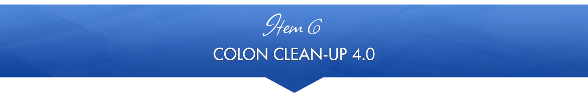 Item 6: Colon Clean-Up 4.0