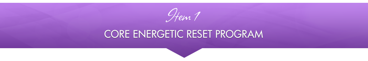 Item 1: Core Energetic Reset Program