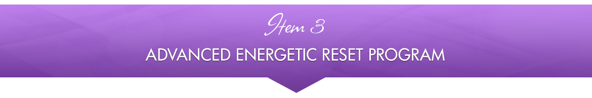 Item 3: Advanced Energetic Reset Program