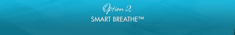 Option 2: Smart Breathe™