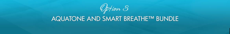 Option 3: Aquatone and Smart Breathe™ Bundle