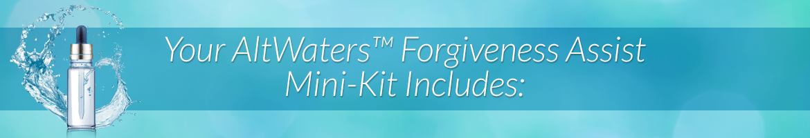 Your AltWaters™ Forgiveness Assist Mini-Kit Includes: