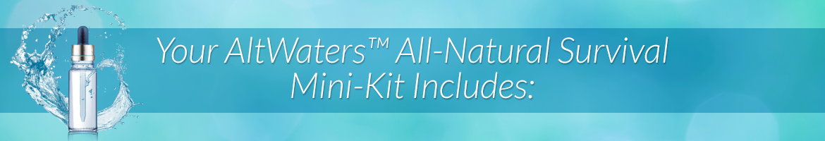 Your AltWaters™ All-Natural Survival Mini-Kit Includes: