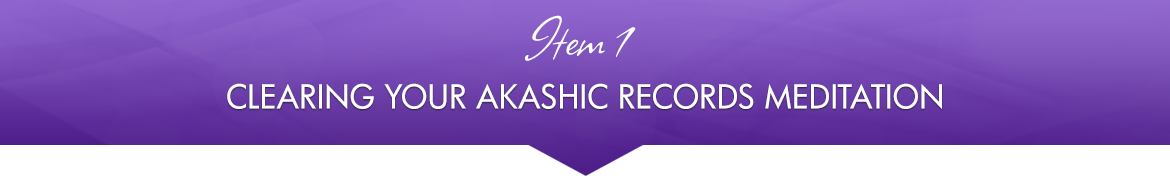 Item 1: Clearing Your Akashic Records Meditation