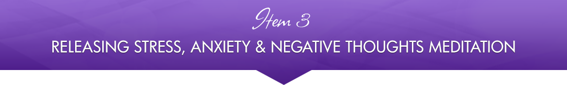 Item 3: Releasing Stress, Anxiety & Negative Thoughts Meditation