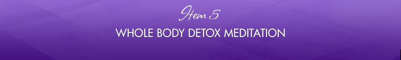 Item 5: Whole Body Detox Meditation