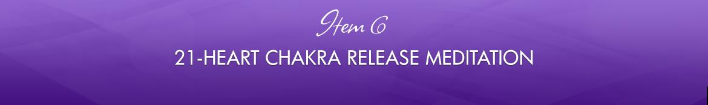 Item 6: 21-Heart Chakra Release Meditation