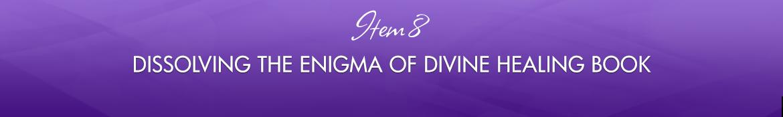 Item 8: Dissolving the Enigma of Divine Healing Book