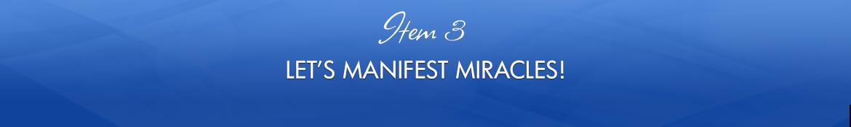 Item 3: Let's Manifest Miracles!