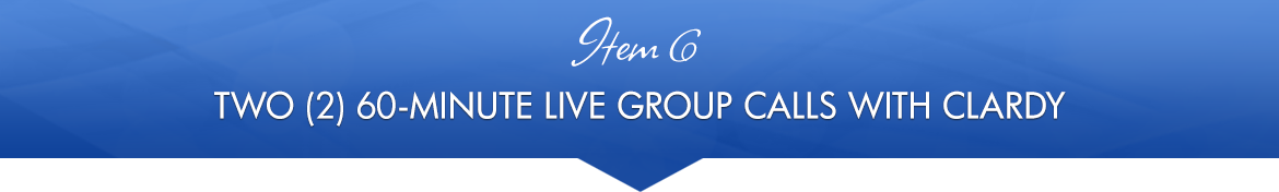 Item 6: Two (2) 60-Minute Live Group Calls with Clardy