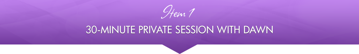 Item 1: 30-Minute Private Session with Dawn