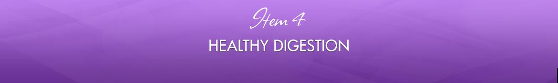 Item 4: Healthy Digestion