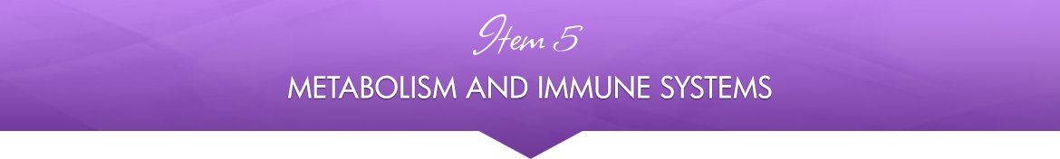 Item 5: Metabolism and Immune Systems