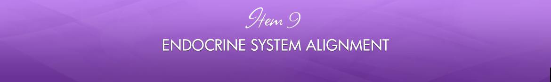 Item 9: Endocrine System Alignment