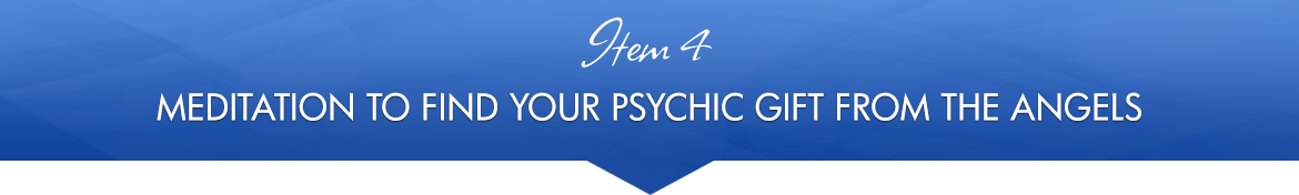 Item 4: Meditation to Find Your Psychic Gift from the Angels