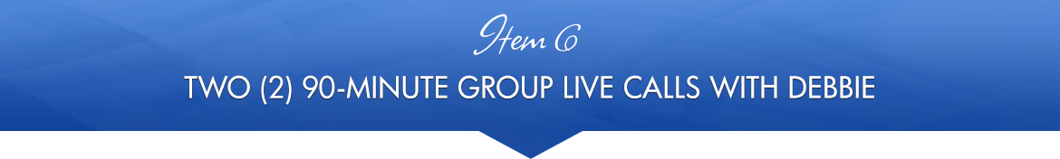 Item 6: Two (2) 90-Minute Group Live Calls with Debbie