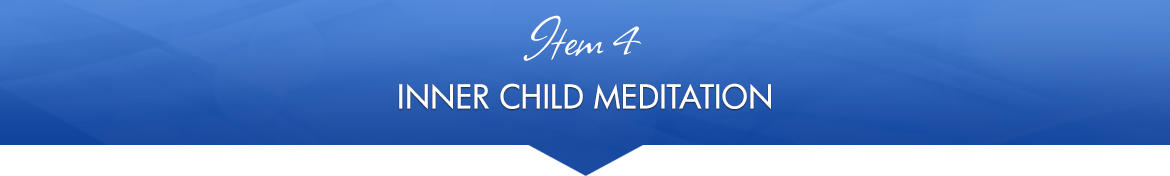 Item 4: Inner Child Meditation