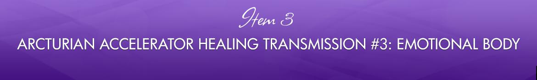 Item 3: Arcturian Accelerator Healing Transmission #3: Emotional Body