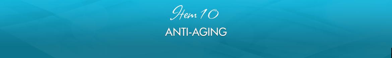 Item 10: Anti-Aging