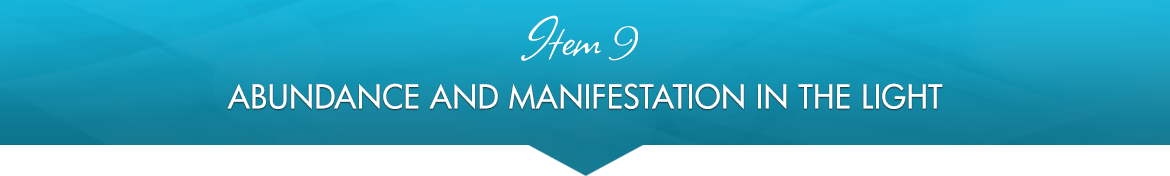Item 9: Abundance and Manifestation in the Light